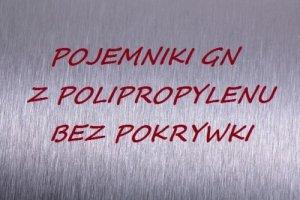 Pojemniki GN z polipropylenu bez pokrywki