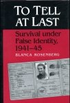 Rosenberg Blanca - To tell at least. Survival under False Identity, 1941-45