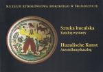 Sztuka huculska. Katalog wystawy ze zbiorów Ewy Załęskiej-Szczepka i Andrzeja Szczepki.
