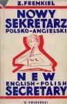 Frenkiel Zygmunt - Nowy sekretarz polsko-angielski. 250 Listów polsko-angielskich. Korespondencja prywatna i handlowa. Wzory i praktyczne wskazówki.