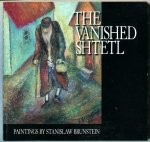 The vanished Shtetl. Paintings by Stanisław Brunstein
