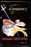 Rymkiewicz Władysław - Romans królewski.