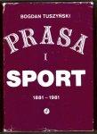 Tuszyński Bogdan - Prasa i sport. Wydawnictwo z okazji 100-lecia prasy sportowej 1881-1981
