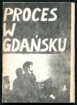 Proces w Gdańsku. Materiały z procesu przeciwko Władysławowi Frasyniukowi, Bogdanowi Lisowi i Adamowi Michnikowi trwającego od 23 V 1985 roku do 14 VI 1985 roku