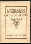 Witkiewicz Stanisław - Ostatnie słowa. Wyjątki z listów do siostry sierpień 1914-sierpień 1915
