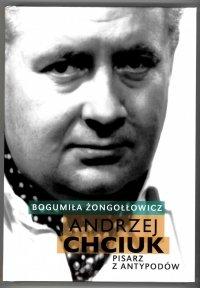 Żongołłowcz Bogumiła - Andrzej Chciuk. Pisarz z Antypodów. Wyd. II. 2021