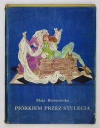Berezowska Maja - Piórkiem przez stulecia