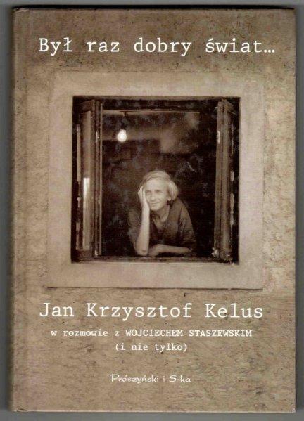 Był raz dobry świat... Jan Krzysztof Kelus w rozmowie z Wojciechem Staszewskim (i nie tylko)