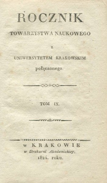 Rocznik Towarzystwa Naukowego z Uniwersytetem Krakowskim Połączonego. Poczet 1, t. 9. 1824.