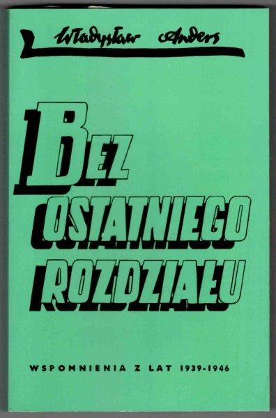 Anders Władysław - Bez ostatniego rozdziału. Wspomnienia  z lat 1939-1946