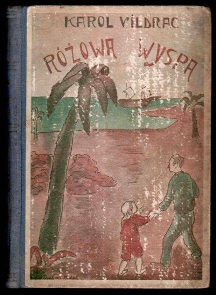 Vildrac Karol - Różowa wyspa. Powieść dla młodzieży.  Ilustr. Edy Legrand. Okł. proj. Norbert Nadel.
