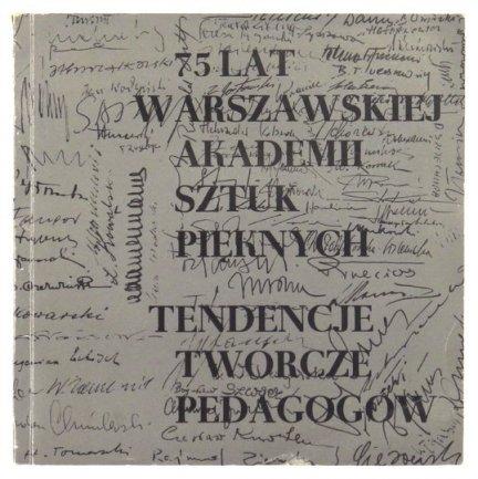 Muzeum Narodowe w Warszawie. 75 lat warszawskiej Akademii Sztuk Pięknych. Tendencje twórcze pedagogów. Monografia katalog wystawy.