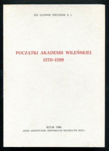Piechnik Ludwik - Początki Akademii Wileńskiej 1570-1599