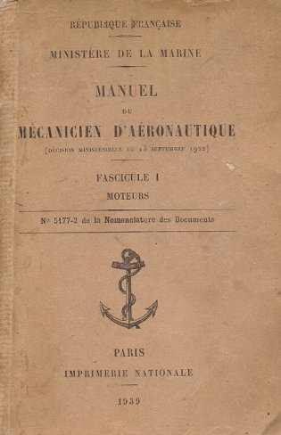 Ministère De La Marine - Manuel du mécanicien d'aéronautique, Fascicule 1 : Moteurs. No 5177-2 de la Nomenclature des Documents.