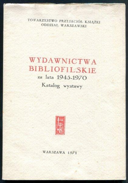 Towarzystwo Przyjaciół Książki. Wydawnictwa bibliofilskie z lata 1945-1970. Katalog wystawy