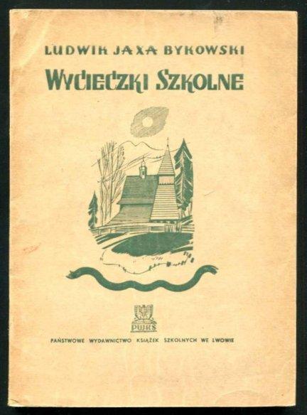 Jaxa-Bykowski Ludwik - Wycieczki szkolne. Wyd. II rozszerzone i dostosowane do obecnego systemu szkolnego