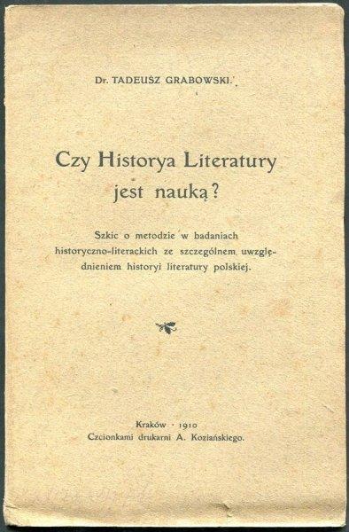 Grabowski Tadeusz - Czy historya literatury jest nauką? Szkic o metodzie w badaniach historyczno-literackich ze szczególnem uwzględnieniem historyi literatury polskiej