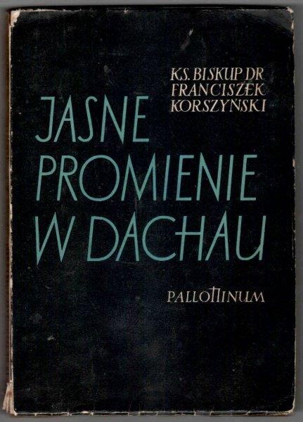Korszyński Franciszek - Jasne promienie w Dachau