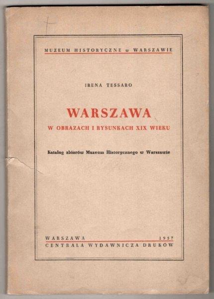 Muzeum Historyczne w Warszawie. Warszawa w obrazach i rysunkach XIX wieku. Katalog zbiorów ... [Oprac.] Irena Tessaro