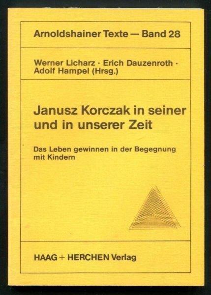 Licharz Werner, Erich Dauzenroth, Hampel Adolf (Hrsg.) - Janusz Korczak in seiner und in unserer Zeit. Das Leben gewinnen in der Begegnung mit Kindern. 2., uberarbeitete und erweiterte Auflage