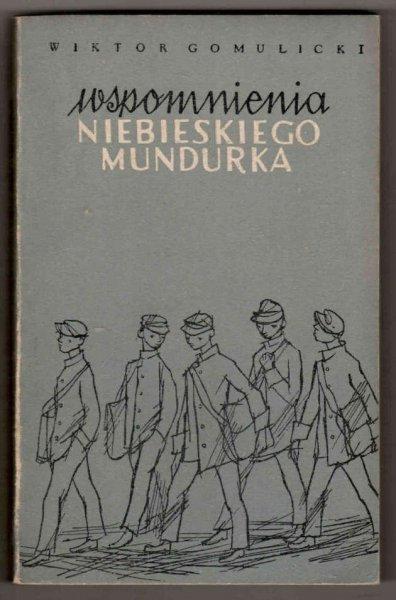 Gomulicki Wiktor - Wspomnienia niebieskiego mundurka. [Okładkę proj. Maria Czajkowska].