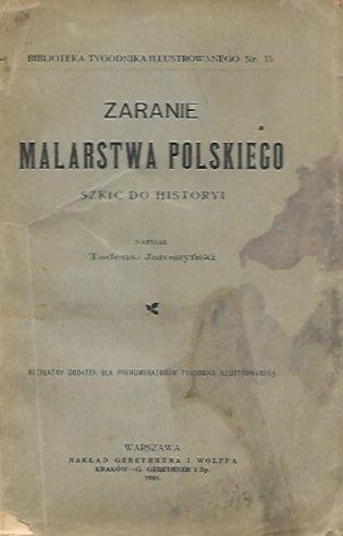 Jaroszyński Tadeusz - Zaranie malarstwa polskiego. Szkic do historyi. Napisał ...