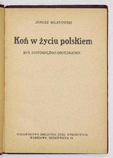 WILATOWSKI Janusz - Koń w życiu polskiem. Rys historyczno-obyczajowy.