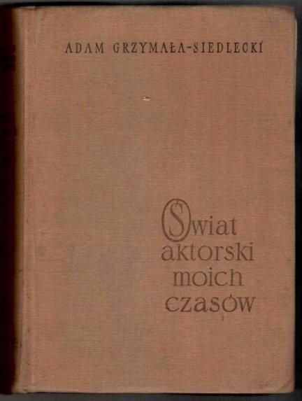 Grzymała-Siedlecki Adam - Świat aktorski moich czasów. Przedmowa Henryka Szletyńskiego