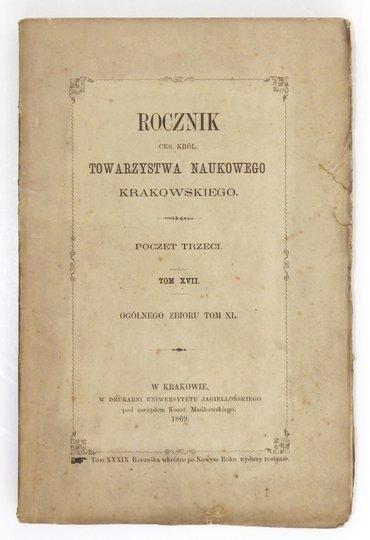 ROCZNIKTowarzystwa Naukowego Krakowskiego z Uniwersytetem Jagiellońskim połączonego. Poczet 3, t. 17 (og. zb. 40)
