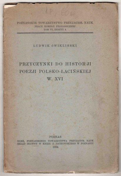 Ćwikliński Ludwik -. Przyczynki do historji poezji polsko-łacińskiej w XVI w.