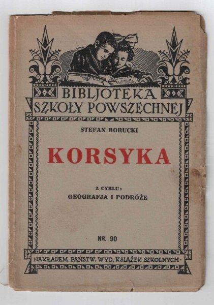 Borucki Stefan - Korsyka. Z cyklu: Geografja i Podróże (Bibljoteka Szkoły Powszechnej)