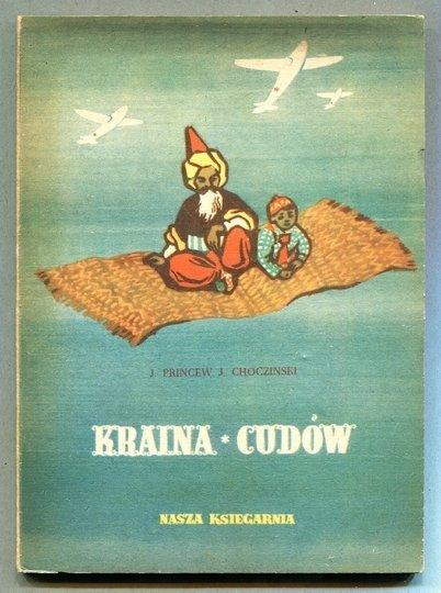 Princew J., Choczinski J. - Kraina cudów. Tłumaczyła z jęz. ros. Janina Lewandowska. Ilustrował N. Koczergin