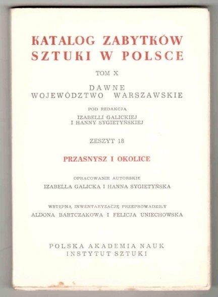 Katalog Zabytków Sztuki w Polsce. T.10: Województwo warszawskie. Pod redakcją Izabelli Galickiej i Hanny Sygietyńskiej.  Z.18: Przasnysz i okolice [...]