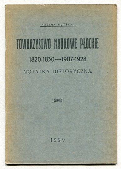 Rutska Halina - Towarzystwo Naukowe Płockie 1820-1830, 1907-1928. Notatka historyczna