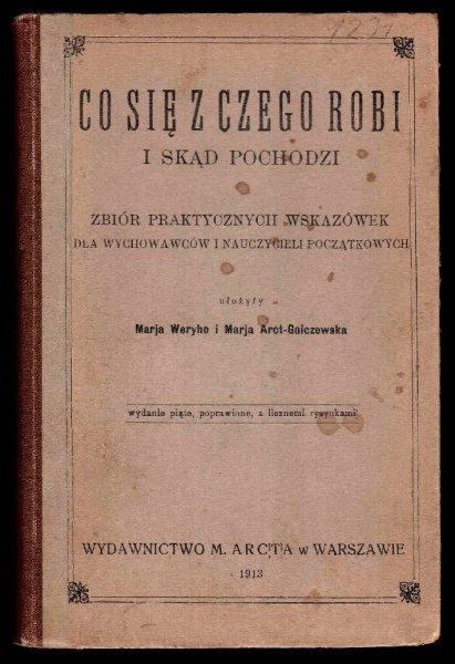 Weryho Marja, Aect-Golczewska Marja - Co się z czego robi i skąd pochodzi. Zbiór praktycznych wskazówek dla wychowawców i nauczycieli początkowych.
