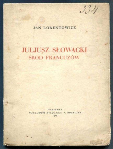 Lorentowicz Jan - Juljusz Słowacki śród Francuzów
