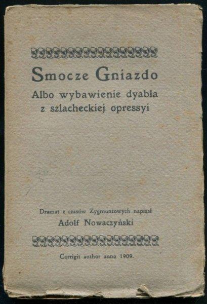 Nowaczyński Adolf - Smocze gniazdo albo wybawienie dyabła z szlacheckiej opressyi. Dramat z czasów Zygmuntowskich.