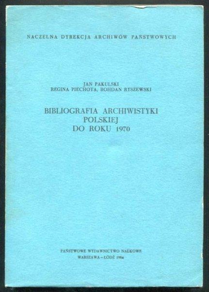 Pakulski Jan, Piechota Regina, Ryszewski Bohdan - Bibliografia archiwistyki polskiej do roku 1970.