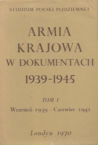 Armia Krajowa w dokumentach 1939-1945. Tom I wrzesień 1939 - czerwiec 1941