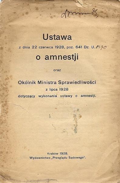 Ustawa z dnia 22 czerwca 1928, poz. 641 Dz. U. o amnestji oraz Okólnik Ministra Sprawiedliwości z lipca 1928 dotyczący wykonania ustawy o amnestji.