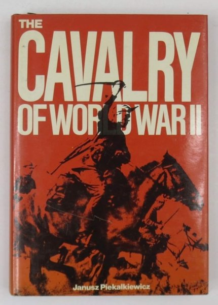 Piekalkiewicz Janusz - The Cavalry of World War II.
