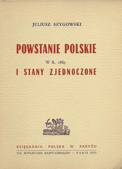 Szygowski Juliusz - Powstanie polskie w r. 1863 i Stany Zjednoczone.