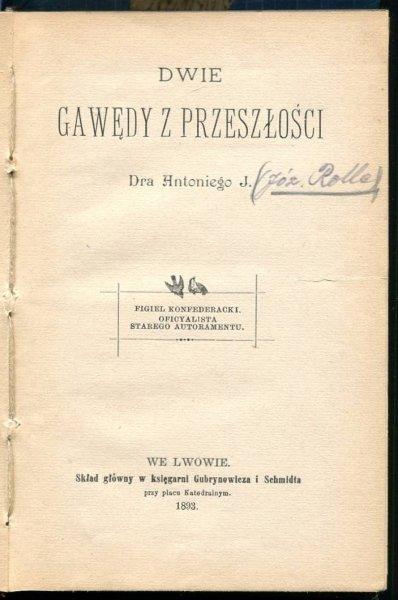 [Rolle Józef] - Dwie gawędy z przeszłości Dra Antoniego J. [pseud.].