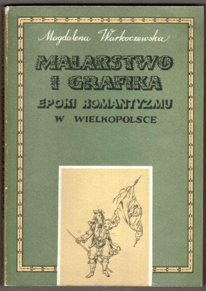 Warkoczewska Magdalena - Malarstwo i grafika epoki romantyzmu w Wielkopolsce. Dzieje i funkcje.