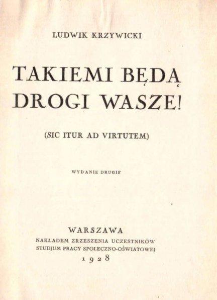 Krzywicki Ludwik - Takiemi będą drogi wasze! (Sic Itur ad Virtutem).