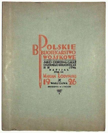 Łodyński Jan — Polskie bibljotekarstwo wojskowe jako odrębna gałąź ogólnego bibljotekarstwa.