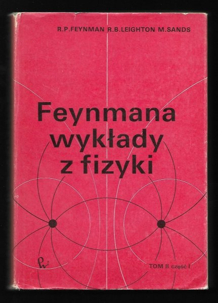 Feynman Richard P., Leighton Robert B., Sands Matthew - Feynmana wykłady z fizyki. T. 2, cz. 1. Wyd. III.