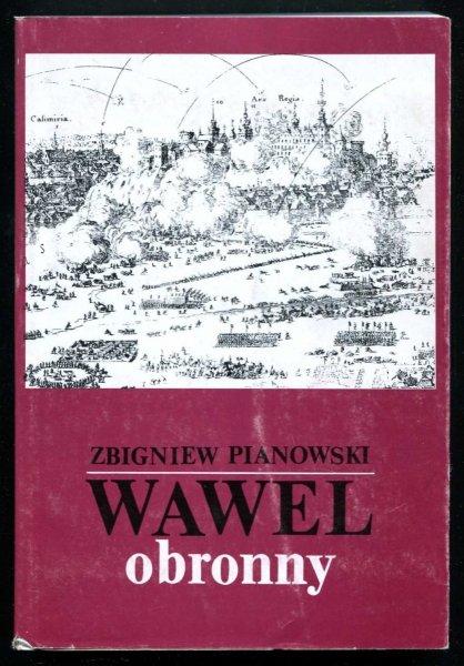 Pianowski Zbigniew - Wawel obronny. Zarys przemian fortyfikacji grodu i zamku krakowskiego w. IX-XIX
