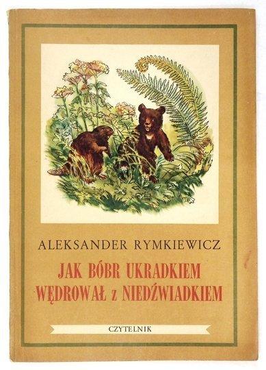 RYMKIEWICZ Aleksander - Jak bóbr ukradkiem wędrował z niedźwiadkiem. Ilustrował Roman Owidzki.