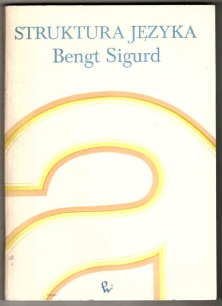 Sigurt Bengt - Struktura języka. Zagadnienia i metody językoznawstwa współczesnego